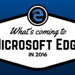 What Is Coming To Microsoft Edge In 2016