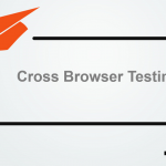 Guide To Effective Cross Browser Testing